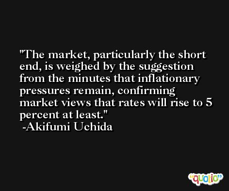 The market, particularly the short end, is weighed by the suggestion from the minutes that inflationary pressures remain, confirming market views that rates will rise to 5 percent at least. -Akifumi Uchida