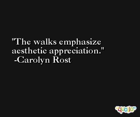 The walks emphasize aesthetic appreciation. -Carolyn Rost