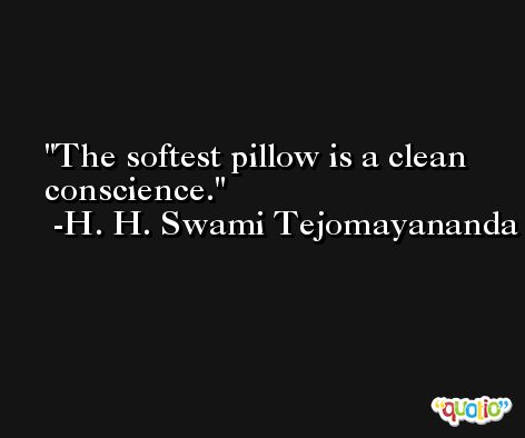 The softest pillow is a clean conscience. -H. H. Swami Tejomayananda