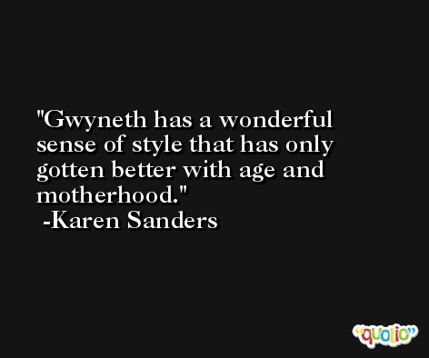 Gwyneth has a wonderful sense of style that has only gotten better with age and motherhood. -Karen Sanders