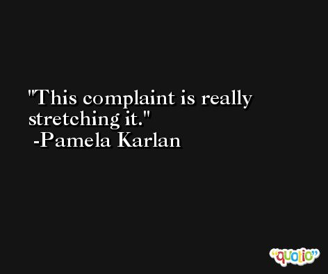 This complaint is really stretching it. -Pamela Karlan