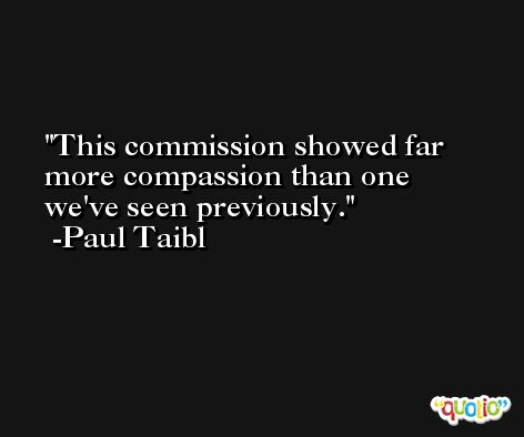 This commission showed far more compassion than one we've seen previously. -Paul Taibl