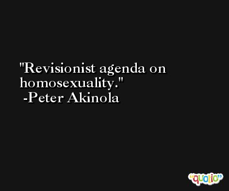 Revisionist agenda on homosexuality. -Peter Akinola