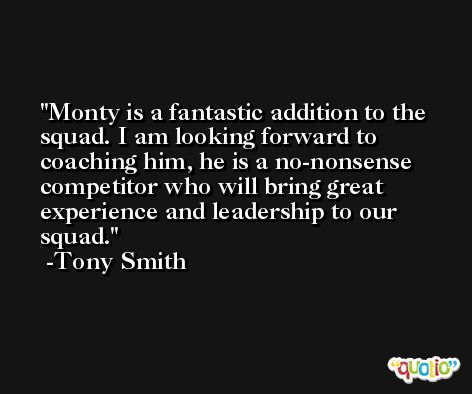 Monty is a fantastic addition to the squad. I am looking forward to coaching him, he is a no-nonsense competitor who will bring great experience and leadership to our squad. -Tony Smith
